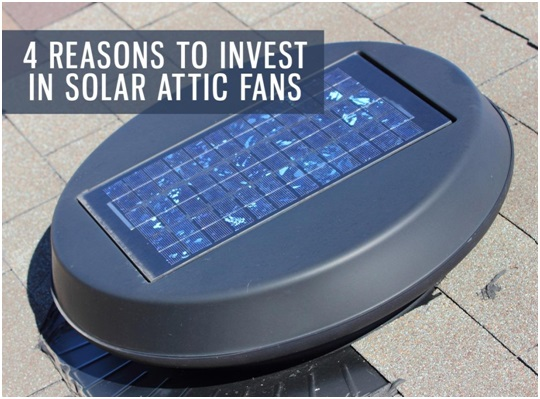 4 Reasons To Invest In Solar Attic Fans