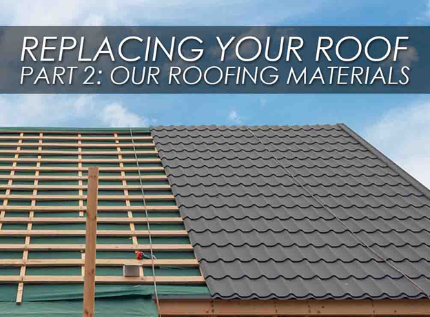 Replacing Your Roof Part 2 Our Roofing Materials
