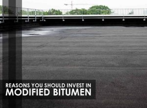 Reasons You Should Invest in Modified Bitumen