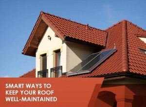 Smart Ways to Keep Your Roof Well-Maintained