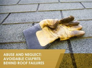 Abuse and Neglect: Avoidable Culprits Behind Roof Failures