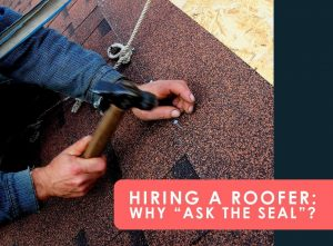 """Hiring a Roofer: Why """"Ask the Seal""""?"""