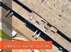 Our Most Sought-After Commercial Roofing Solutions