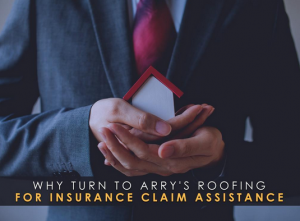 Why Turn to Arry's Roofing for Insurance Claim Assistance
