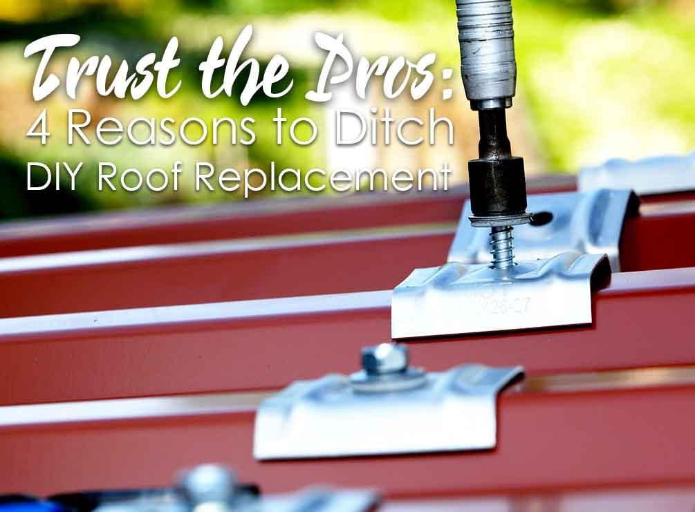 Trust The Pros 4 Reasons To Ditch Diy Roof Replacement
