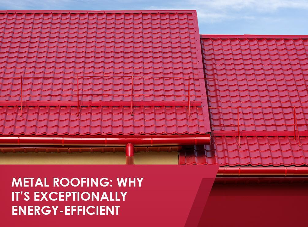 Metal Roofing Why It S Exceptionally Energy Efficient