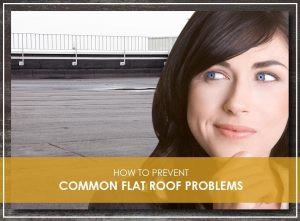 How to Prevent Common Flat Roof Problems
