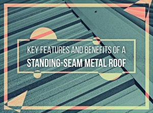 Key Features and Benefits of a Standing-Seam Metal Roof