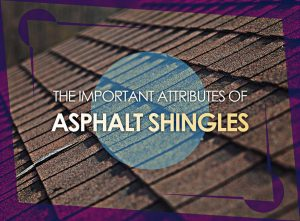 The Important Attributes of Asphalt Shingles