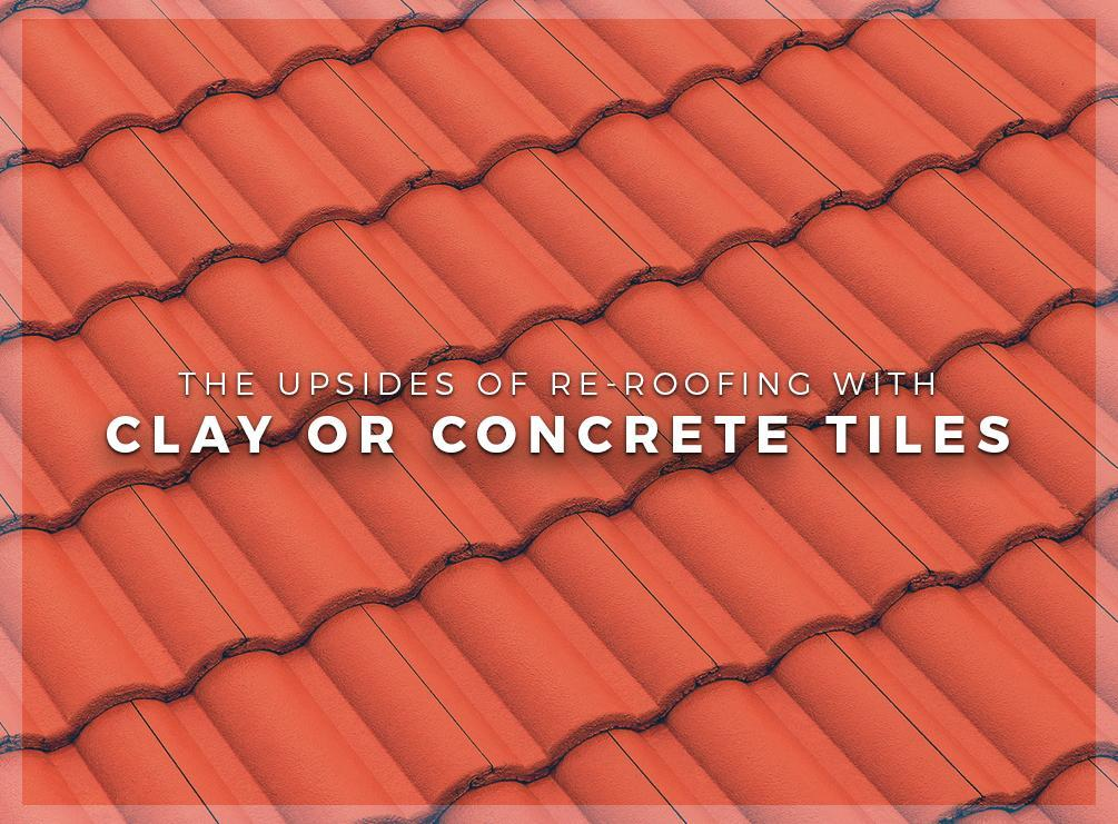 The Upsides of Re-Roofing With Clay or Concrete Tiles