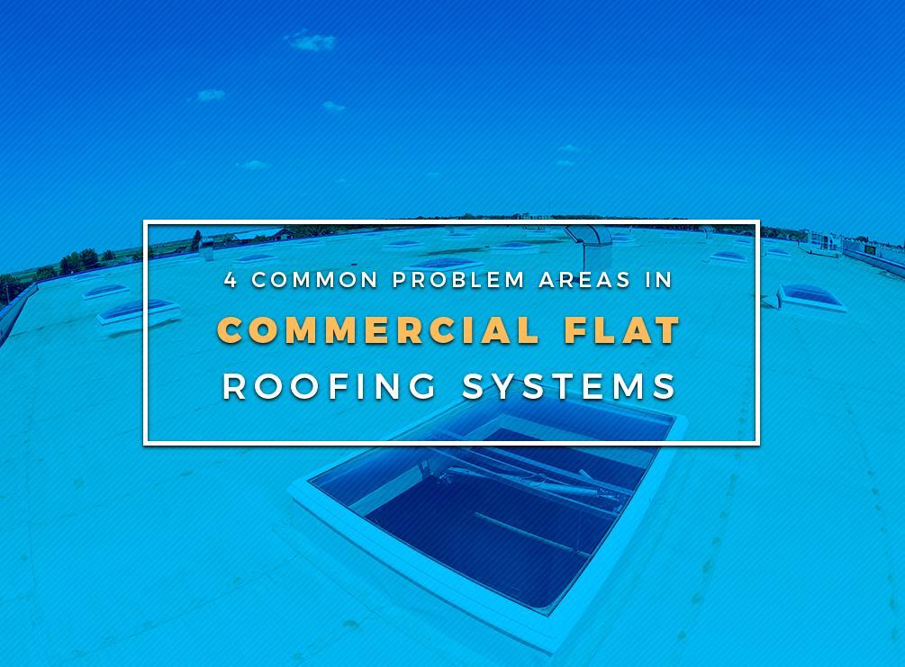 4 Common Problem Areas in Commercial Flat Roofing Systems