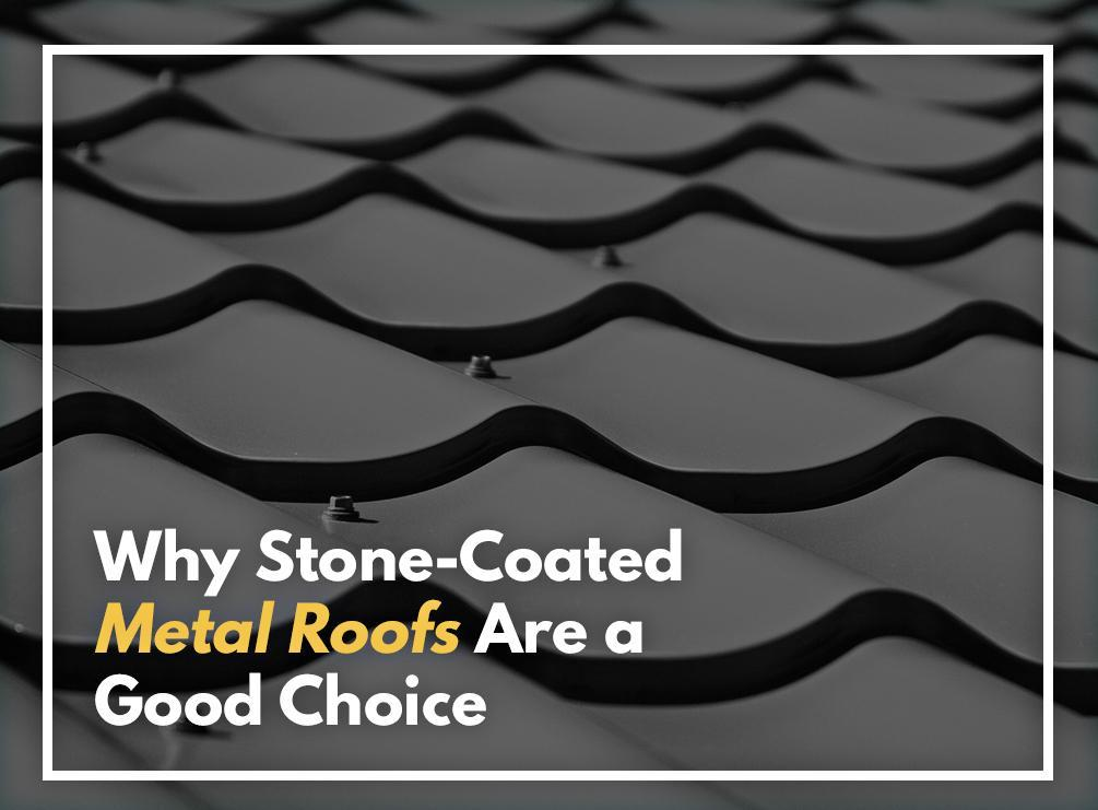 Why Stone Coated Metal Roofs Are A Good Choice