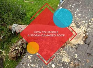 How to Handle a Storm-Damaged Roof