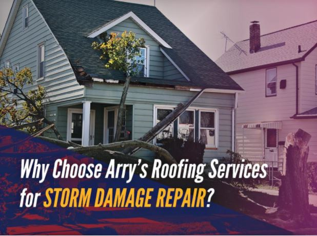 Why Choose Arry's Roofing Services for Storm Damage Repair?
