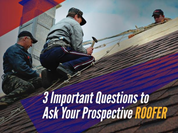 3 Important Questions to Ask Your Prospective Roofer