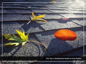 The Top 4 Residential Roofs on the Market